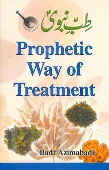 Prophetic Way of Treatment Badr Azimabadi