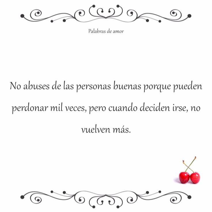 No abuses de las personas buenas porque pueden perdonar mil veces, pero cuando deciden irse, no vuelven más. #reflexionar #corazón roto #amo