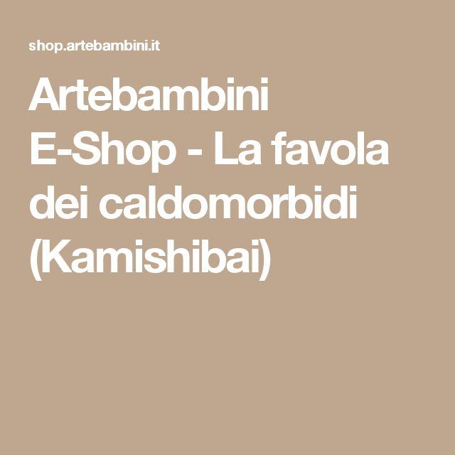 Artebambini E-Shop - La favola dei caldomorbidi (Kamishibai)