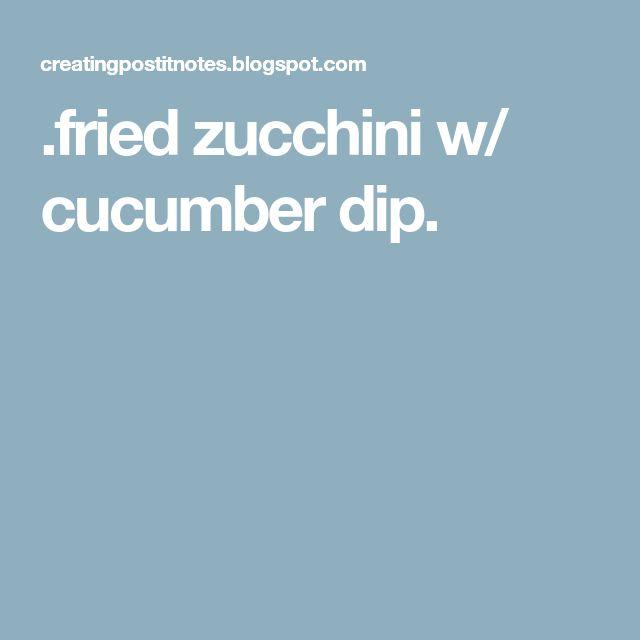 .fried zucchini w/ cucumber dip.