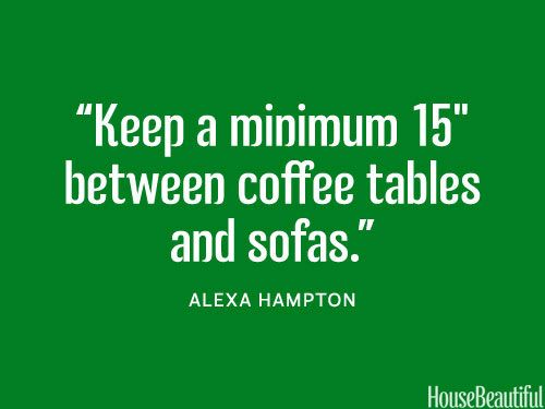 """""""Keep a minimum 15"""" between coffee tables and sofas."""""""