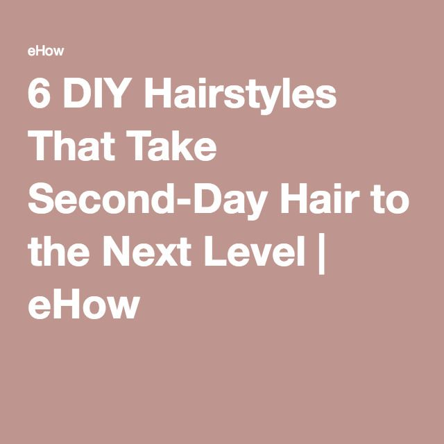 6 DIY Hairstyles That Take Second-Day Hair to the Next Level | eHow