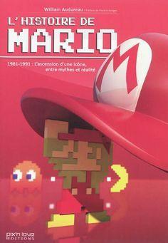 """306.48 AUD - L'histoire de Mario / W. Audureau. """"Aujourd'hui, Mario est une icône internationale connue de tous. Quadragénaire quelconque, il n'avait aucune raison de devenir plus populaire que Pac-Man, le phénomène de l'époque, ou que Donkey Kong, le premier ambassadeur mondial de Nintendo."""