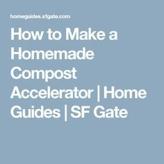How to Make a Homemade Compost Accelerator | Home Guides | SF Gate