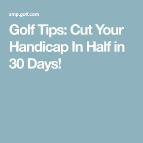 Golf Tips: Cut Your Handicap In Half in 30 Days!
