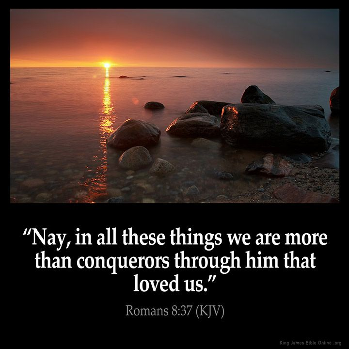 Romans 8:37  Nay in all these things we are more than conquerors through him that loved us.  Romans 8:37 (KJV)  #Bible #KJV #KingJamesBible #quotes #love  from King James Version Bible (KJV Bible) http://ift.tt/1TPvE01  Filed under: Bible Verse Pic Tagged: Bible Bible Verse Bible Verse Image Bible Verse Pic Bible Verse Picture Daily Bible Verse Image King James Bible King James Version KJV KJV Bible KJV Bible Verse Pic Picture Romans 8:37 Verse         #KingJamesVersion #KingJamesBible…
