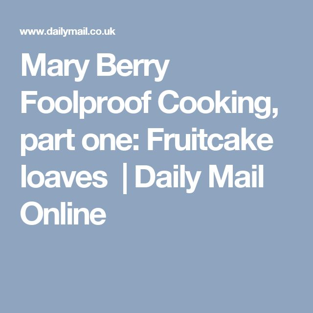 Mary Berry Foolproof Cooking, part one: Fruitcake loaves  | Daily Mail Online