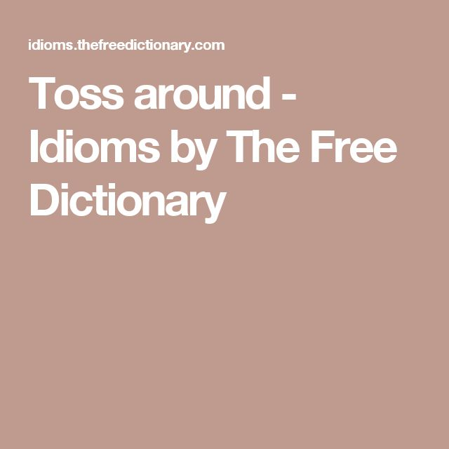 Toss around - Idioms by The Free Dictionary