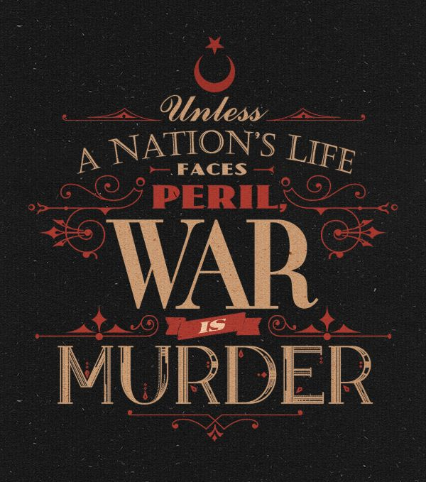 Typographic Poster #1 {Unless a nation's life faces peril, war is murder} // Quote by Mustafa Ataturk / Design by Ozan Karakoç