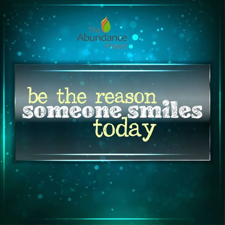 Be the reason someone smiles today : )