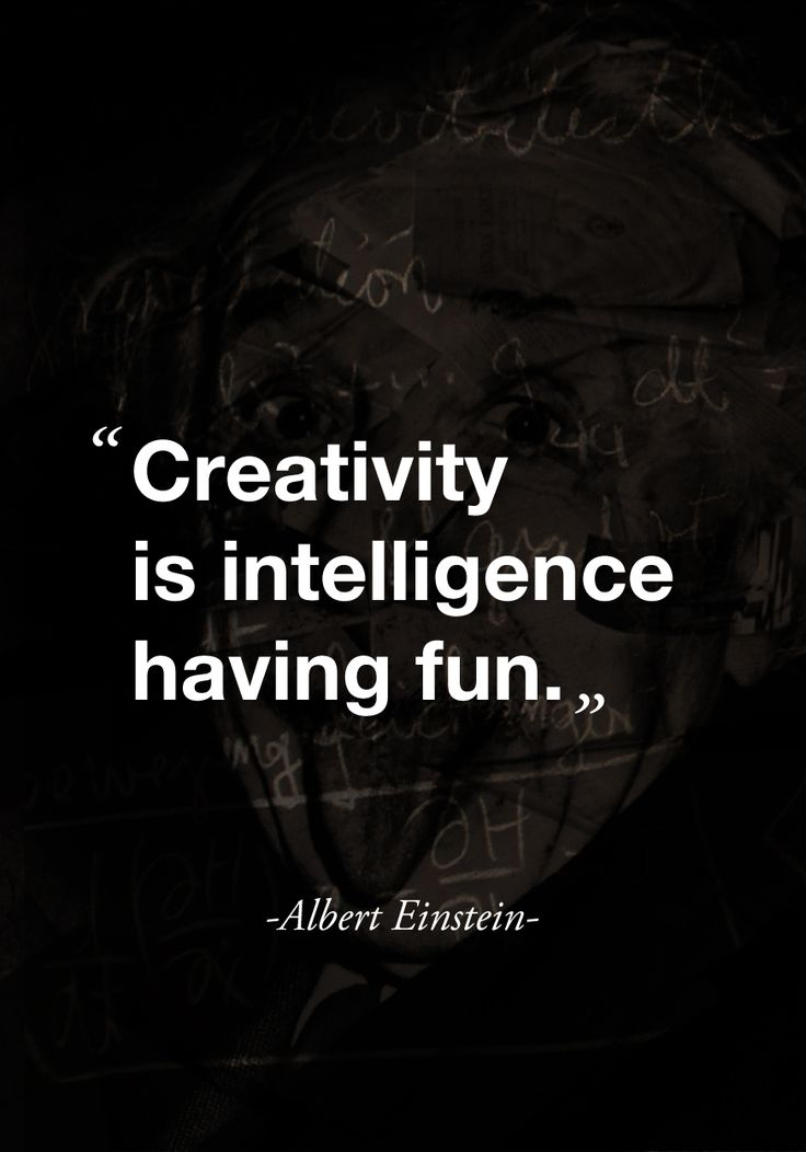 """Creativity is intelligence having fun."" (quote by Albert Einstein )"