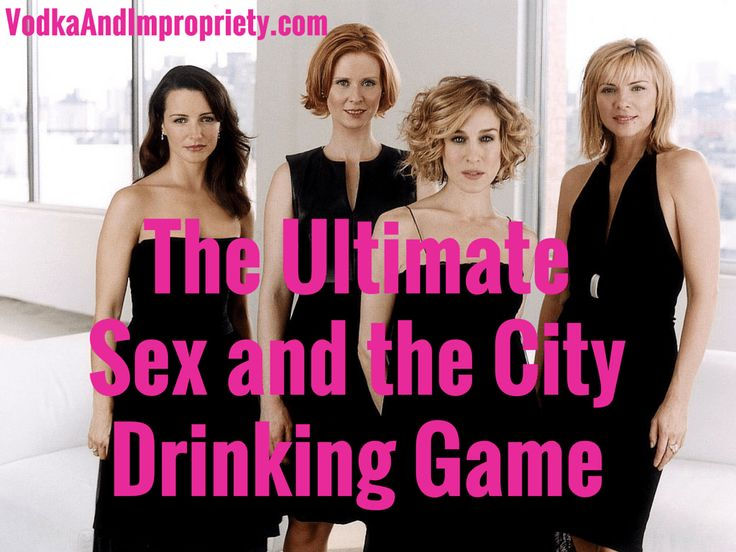 The Ultimate Sex and the City Drinking Game - VodkaAndImpropriety.com