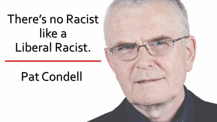 There's no Racist like a Liberal Racist. | 18/10/2013 - Pat Condell