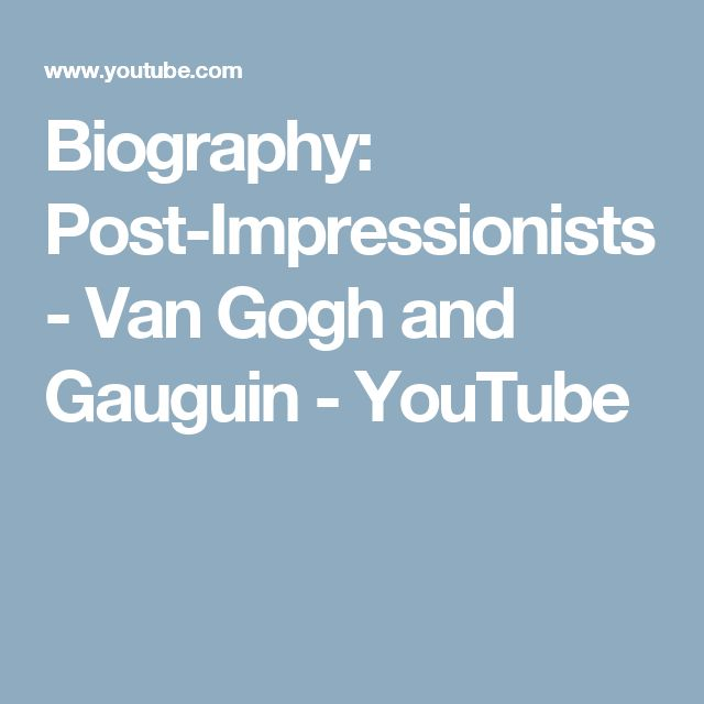 Biography: Post-Impressionists - Van Gogh and Gauguin - YouTube