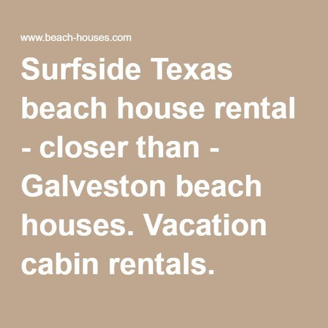 Surfside Texas beach house rental - closer than - Galveston beach houses. Vacation cabin rentals.