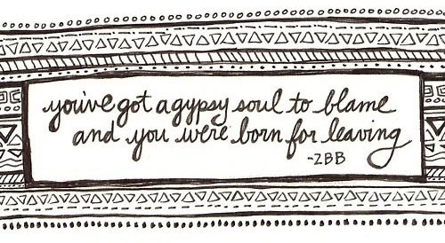 The Gypsy S Got Quotes: ️ You've Got A Gypsy Soul To Blame And You Were Born For