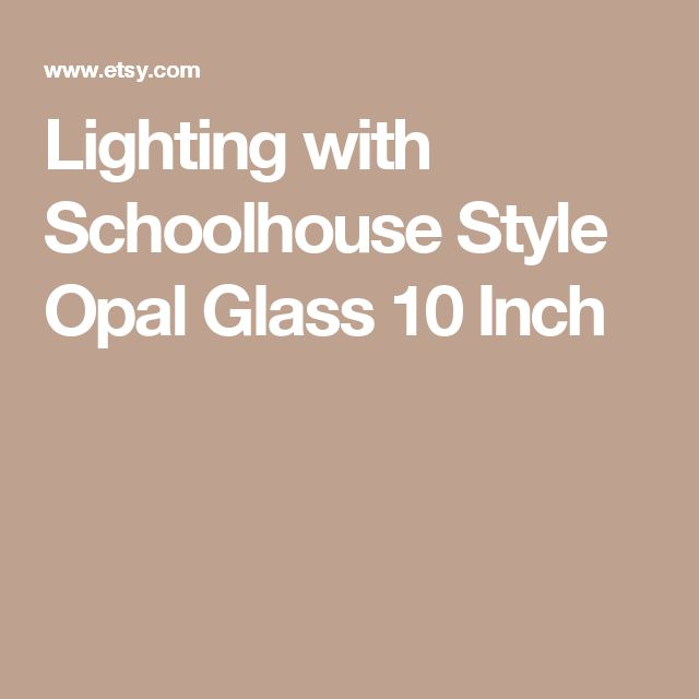 Lighting with Schoolhouse Style Opal Glass 10 Inch