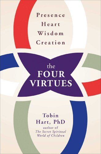 The Four Virtues: Presence, Heart, Wisdom, Creation by Tobin Hart, http://www.amazon.co.uk/dp/B00DPMHNCS/ref=cm_sw_r_pi_dp_ZtTjvb1W5KVA0