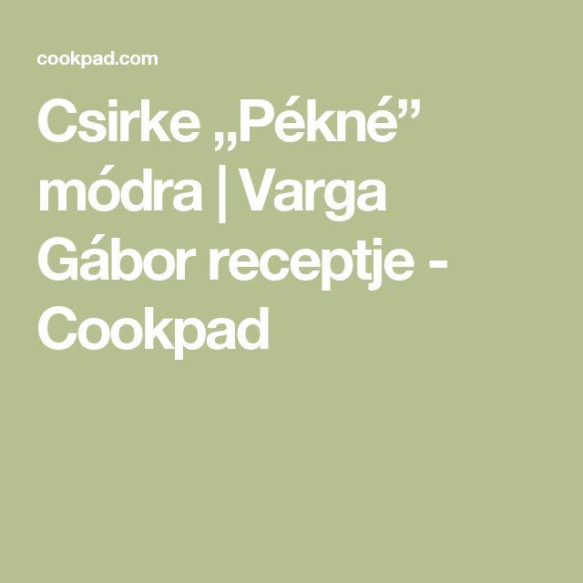 "Csirke ""Pékné"" módra   Varga Gábor receptje - Cookpad"