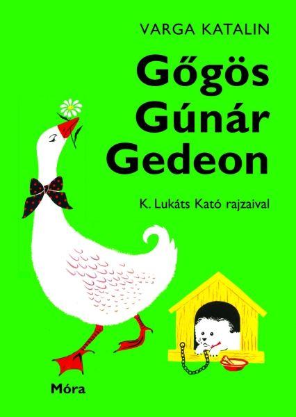 Gőgös Gúnár Gedeon Érdekes mesék, versek, választékos szókészlet. Tollbamondáshoz nélkülözhetetlen.