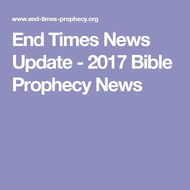 End Times News Update - 2017 Bible Prophecy News