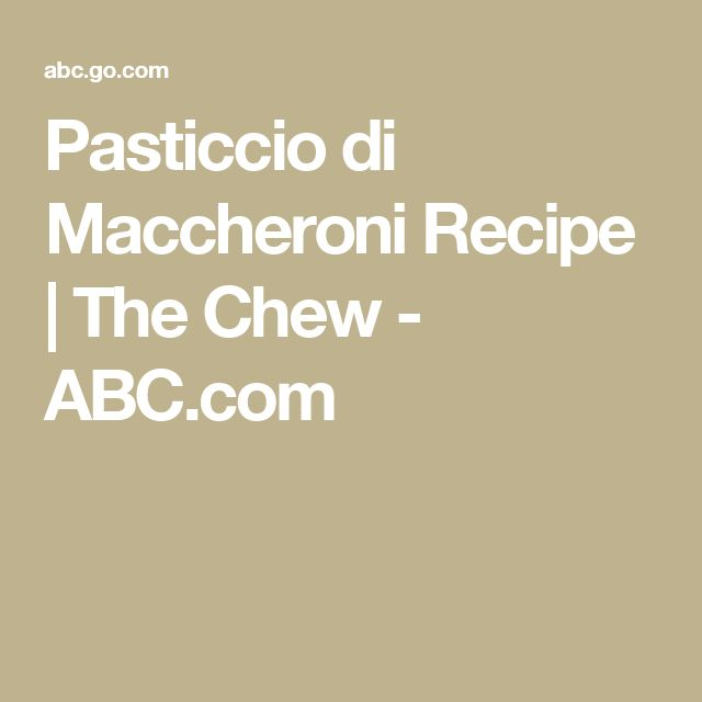 Pasticcio di Maccheroni Recipe | The Chew - ABC.com