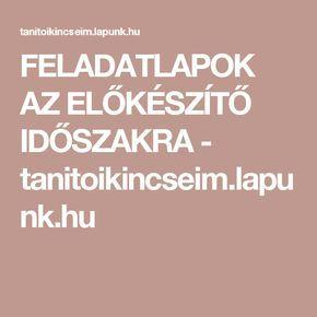 FELADATLAPOK AZ ELŐKÉSZÍTŐ IDŐSZAKRA - tanitoikincseim.lapunk.hu