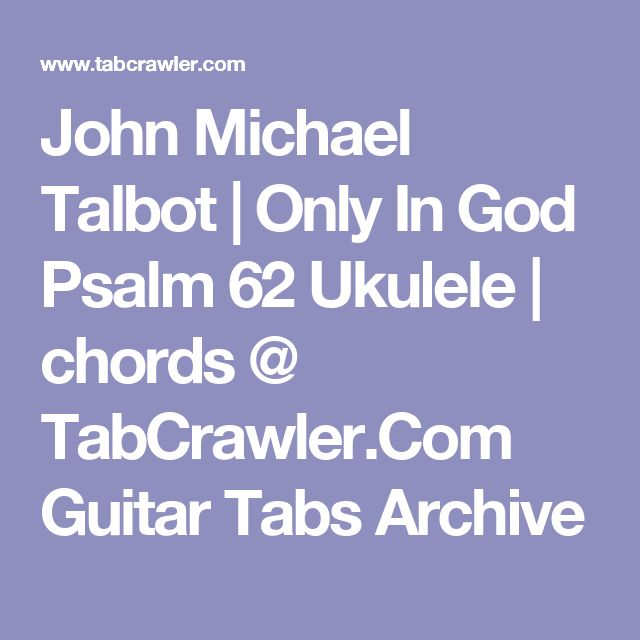 John Michael Talbot | Only In God Psalm 62 Ukulele | chords @ TabCrawler.Com Guitar Tabs Archive