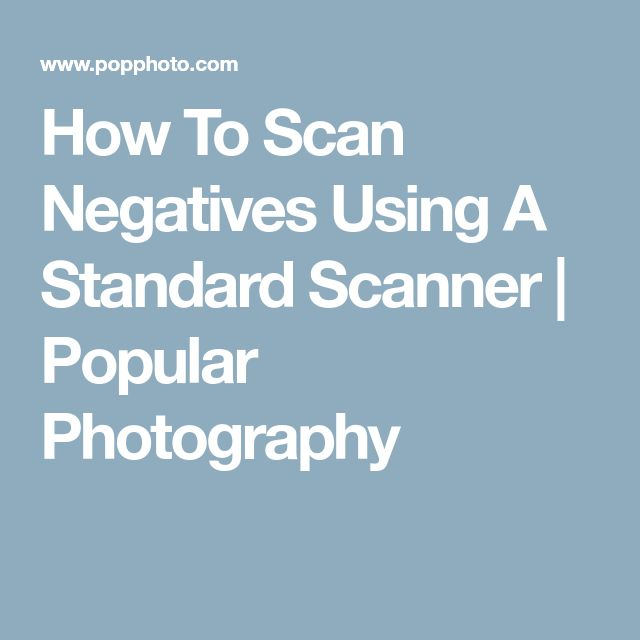 How To Scan Negatives Using A Standard Scanner | Popular Photography