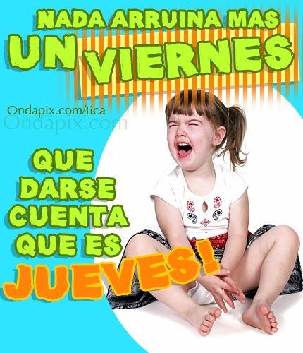 Nada arruina un viernes... que darse cuenta que es jueves! #dia #semana #jueves #humor #tarjetitas #ondapix