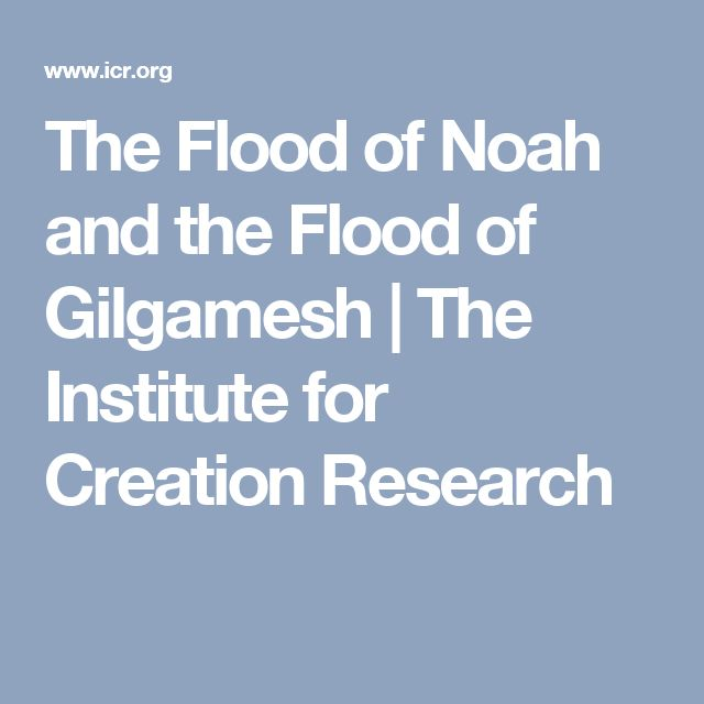 The Flood of Noah and the Flood of Gilgamesh | The Institute for Creation Research