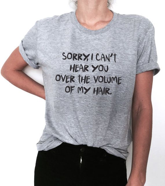 sorry, i can't hear you over the volume of my hair. Tshirt Fashion funny slogan womens girls sassy cute work out gym