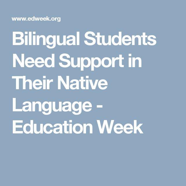 Bilingual Students Need Support in Their Native Language - Education Week