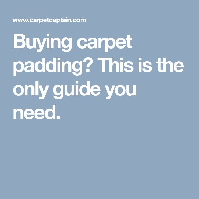 Buying carpet padding? This is the only guide you need.
