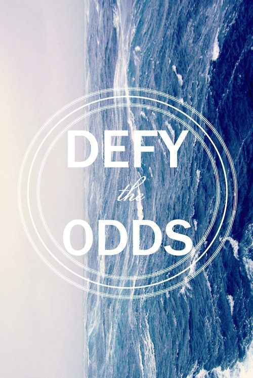 defy the odds.