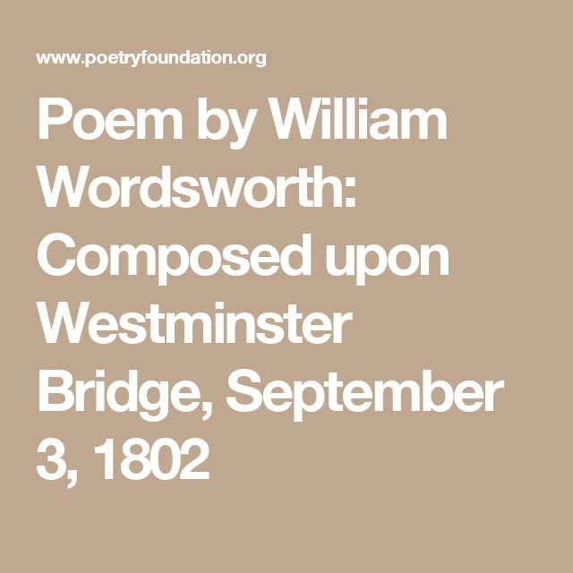 """an analysis of william wordsworth poem composed upon westminster bridge september 3 1802 In """"composed upon westminster bridge, september 3, 1802"""", william wordsworth uses personification or making inanimate objects act like they have human features wordsworth uses personification to give the beauty of london more meaning."""