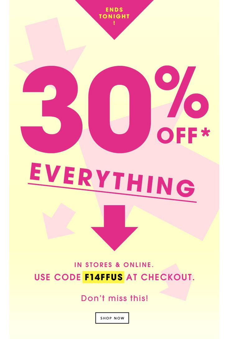 ENDS TONIGHT! 30% OFF EVERYTHING. Use code 'F14FFUS' at checkout. SHOP NOW.
