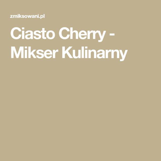 Ciasto Cherry - Mikser Kulinarny