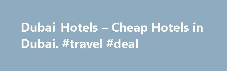 Dubai Hotels – Cheap Hotels in Dubai. #travel #deal http://travels.remmont.com/dubai-hotels-cheap-hotels-in-dubai-travel-deal/  #find hotel deals # Dubai Hotels Shop til you drop Flock to any one of the magnificent shopping malls in Dubai and you're in for a treat. Retail therapy takes on a whole new level when you enter these air-conditioned... Read moreThe post Dubai Hotels – Cheap Hotels in Dubai. #travel #deal appeared first on Travels.