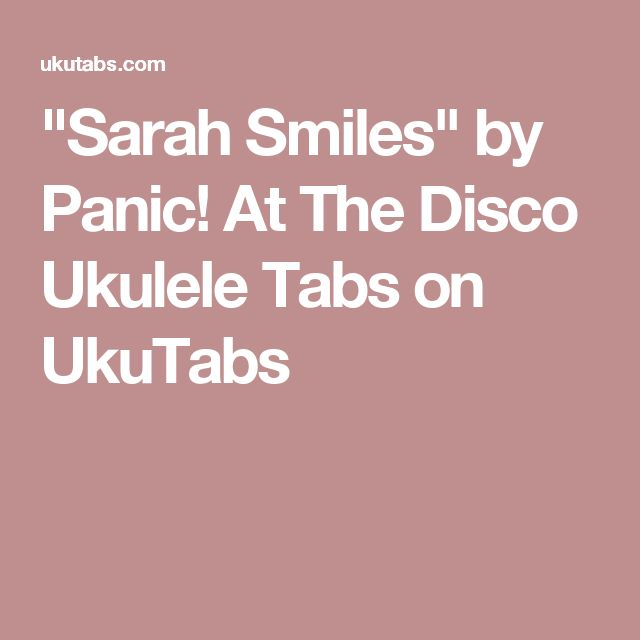 """Sarah Smiles"" by Panic! At The Disco Ukulele Tabs on UkuTabs"