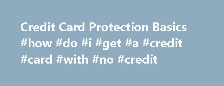 Credit Card Protection Basics #how #do #i #get #a #credit #card #with #no #credit http://credits.remmont.com/credit-card-protection-basics-how-do-i-get-a-credit-card-with-no-credit/  #credit card protection # Credit Card Protection Basics By Jerri Ledford. Identity Theft Expert Point of Threat: Credit Cards Identity theft and credit card fraud are not the same crime, though the two are often lumped together as one. Identity…  Read moreThe post Credit Card Protection Basics #how #do #i #get…