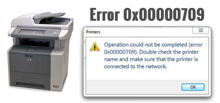 Operation could not be completed (error 0x00000709)