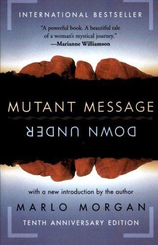Mutant Message Down Under, Tenth Anniversary Edition by Marlo Morgan,http://www.amazon.com/dp/0060723513/ref=cm_sw_r_pi_dp_mXkXsb0G8XJVGVC1