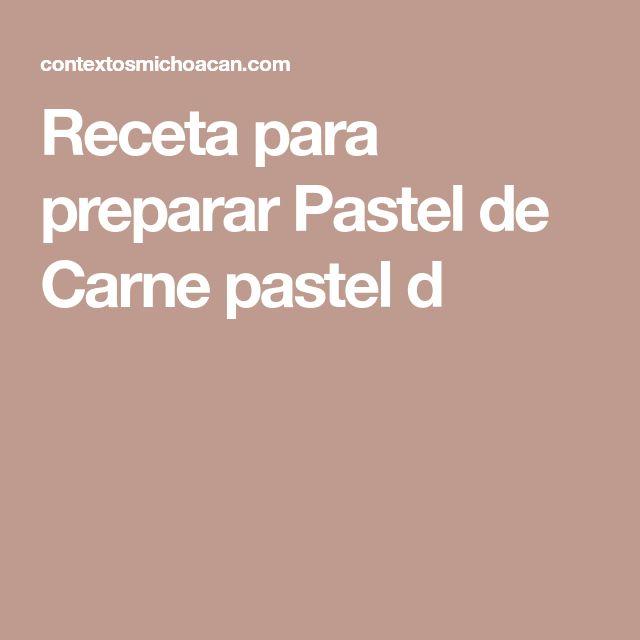 Receta para preparar Pastel de Carne pastel d