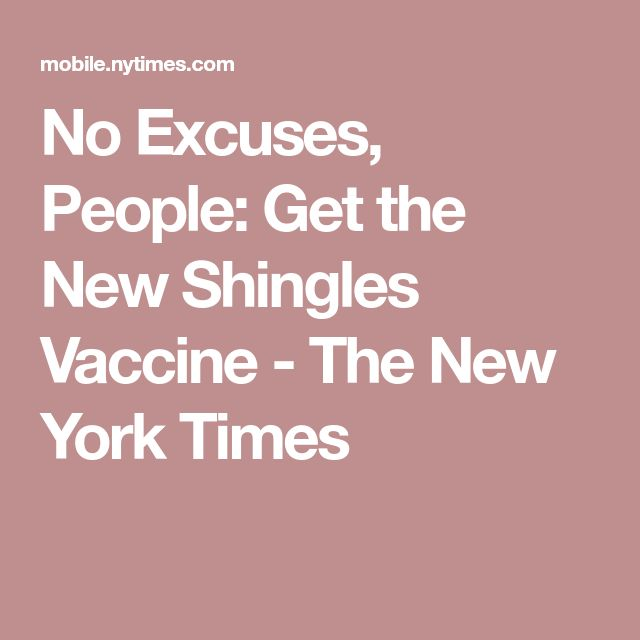 No Excuses, People: Get the New Shingles Vaccine - The New York Times