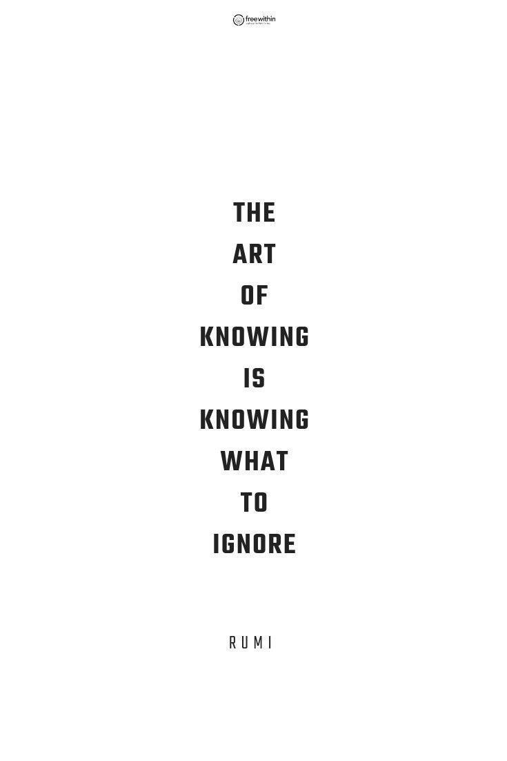 """The art of knowing is knowing what to ignore."" Rumi \ life quotes 