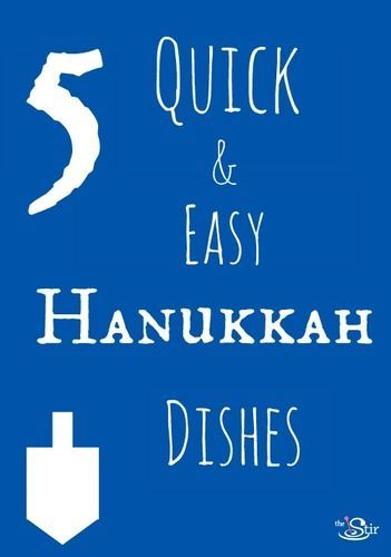Holidays made simple! 5 quick and easy Hanukkah Dishes