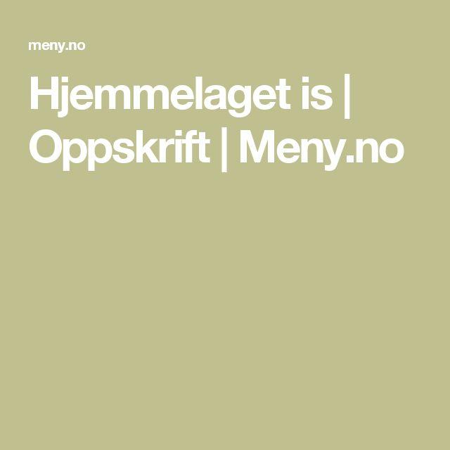Hjemmelaget is | Oppskrift | Meny.no