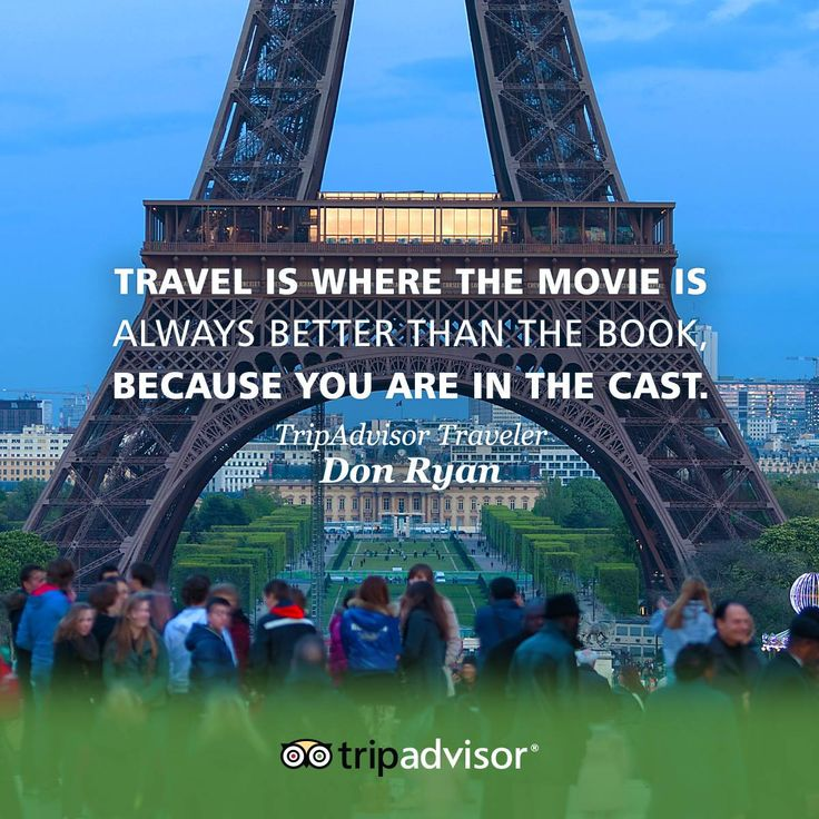 """""""Travel is where the movie is always better than the book, because you are in the cast"""""""