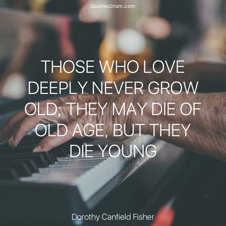 "Quote of The Day ""Those who love deeply never grow old; they may die of old age, but they die young."" - Dorothy Canfield Fisher http://lnk.al/3b04"
